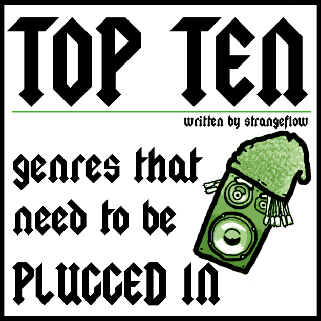 Top Ten Genres That Need to be Plugged In