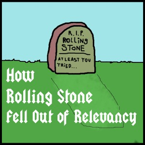 People got really bent out of shape when I wrote and article about how Rolling Stone Magazine sucks