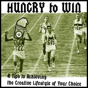 Hungry to Win: 4 Tips to Achieving the Creative Lifestyle of Your Choice
