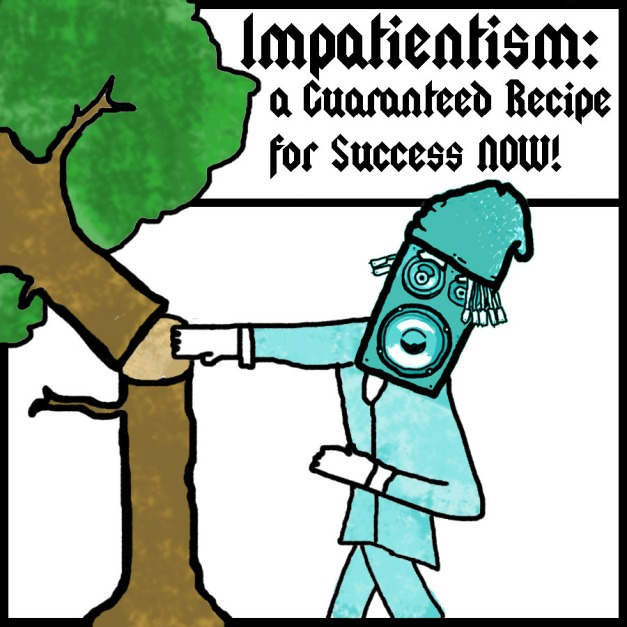 Impatientism: A Guaranteed Recipe for Success NOW!
