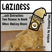 Laziness and Distraction: Two Poisons to Avoid When Making Music