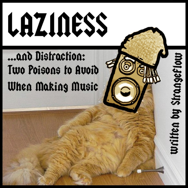 Laziness ...and Distraction: Two Poisons to Avoid When Making Music, by StrangeFlow