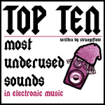 Top Ten Most Underused Sounds in Electronic Music, Written by StrangeFlow