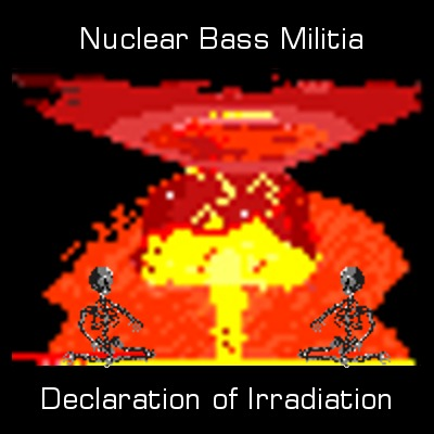 Nuclear Bass Militia - 'Declaration of Irradiation'