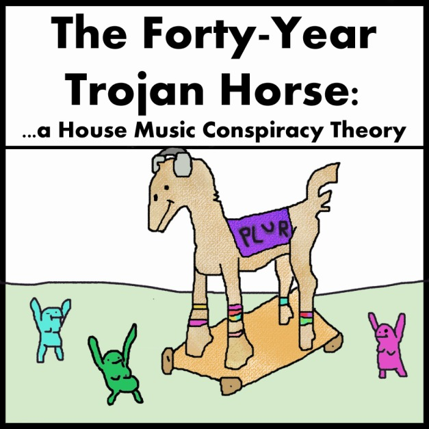 the Forty-Year Trojan Horse: a House Music Conspiracy Theory