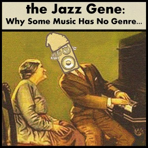 the Jazz Gene: Why Some Music Has No Genre…