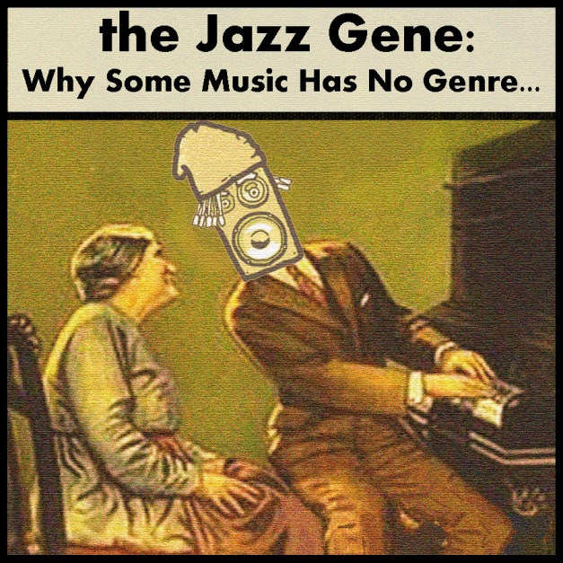 the Jazz Gene - Why Some Music Has No Genre