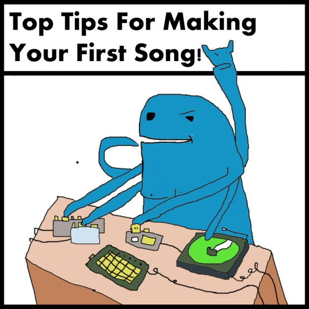 Top Tips For Making Your First Song!