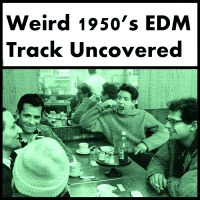 Weird 1950s EDM Track Uncovered