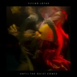 Flying Lotus' New Album - Until The Quiet Comes