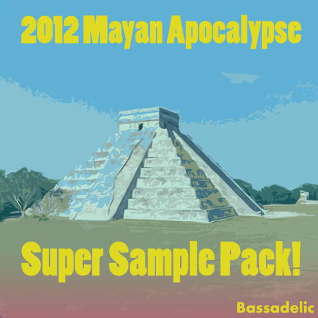 Bassadelic.com presents....the Mayan 2012 Apocalypse Super Sample Pack!