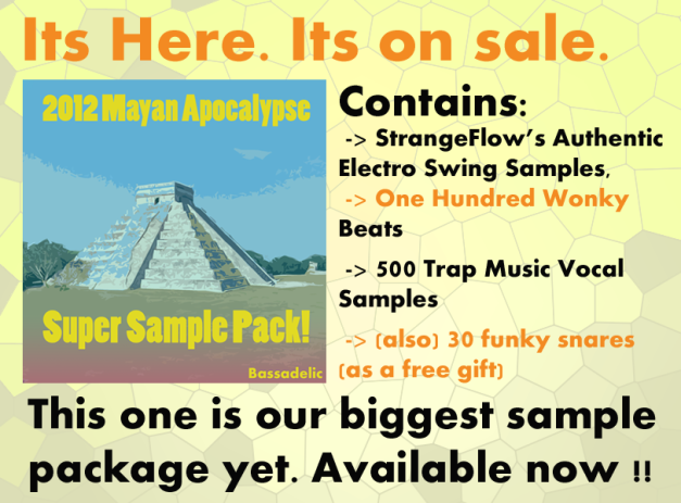 Bassadelic.com presents....the Mayan 2012 Apocalypse Super Sample Pack - This one includes 'One Hundred Wonky Beats,' the 'Authentic Electro Swing Samples' as well as '500 Trap Music Vocal Samples.' It's huuuge. Check it out. Plus, it's on sale!