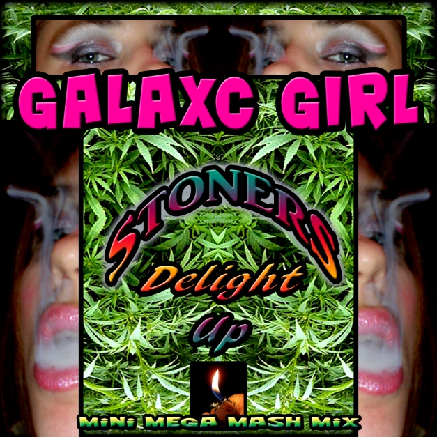 "GalaxC Gil Drops a Smokers Mixtape! ""GalaxC Girl - Stoners Delight Up (mini MEGA 420 MixMash)"""