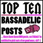 Top Ten Bassadelic Posts