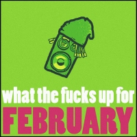 What the Fucks Up February?!!?!?!?!