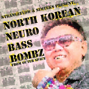 StrangeFlow & Simtek's North Korean Neuro Bass Bombz From Outer Space!