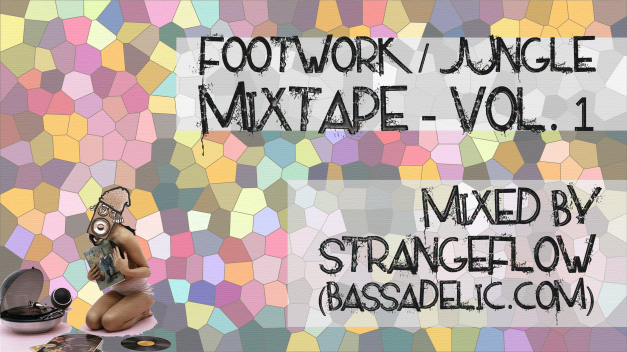 Footwork Jungle Mixtape Vol. 1 - Mixed by StrangeFlow (Bassadelic.com)