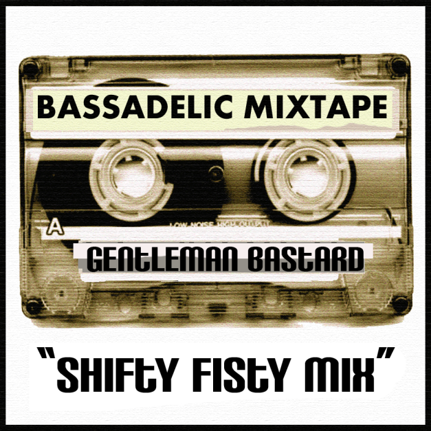 "Gentleman Bastard releases a Mixtape for Bassadelic dot com, the ""Shifty Fisty Mix"" ! New Mixtape for March 2013!"