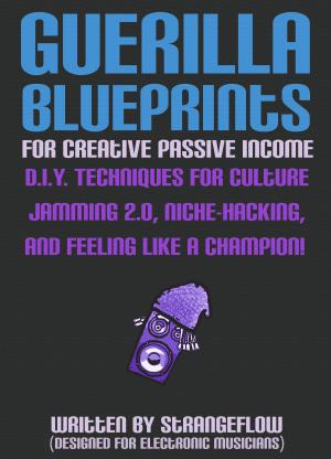 StrangeFlow's Ebook - Guerilla Blueprints for Creative Passive Income
