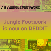 For Fans of Jungle Footwork and Reddit - /r/junglefootwork is Now a Thing!!