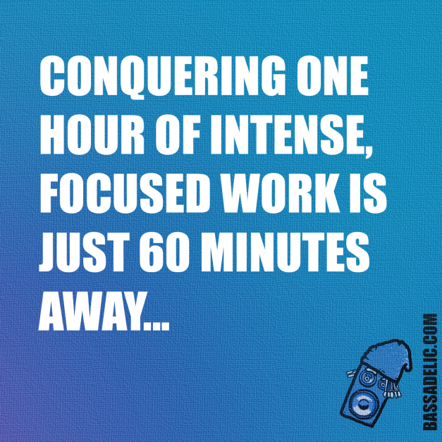 Conquering on hour of intense focused work s just 60 minutes away Bassadelic.com Extreme Motivation. StrangeFlow.