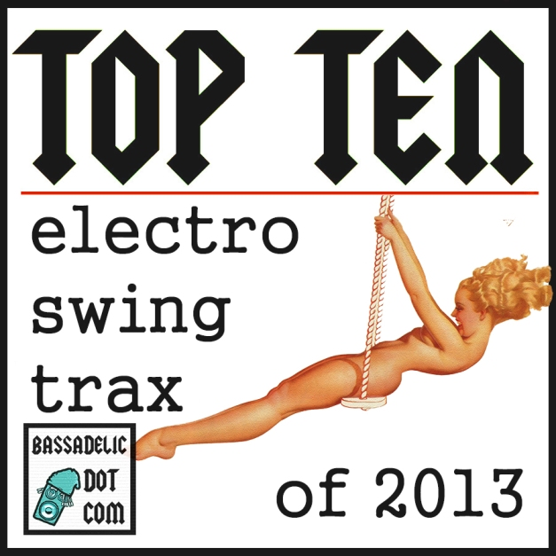 Top Ten Electroswing songs 2013 (bassadelic.com) compiled by StrangeFlow (aka 5ifty$ix K)