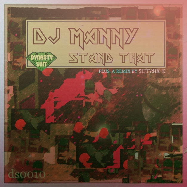 DJ MANNY - 'STAND THAT' EP (dynasty shit, 2014)