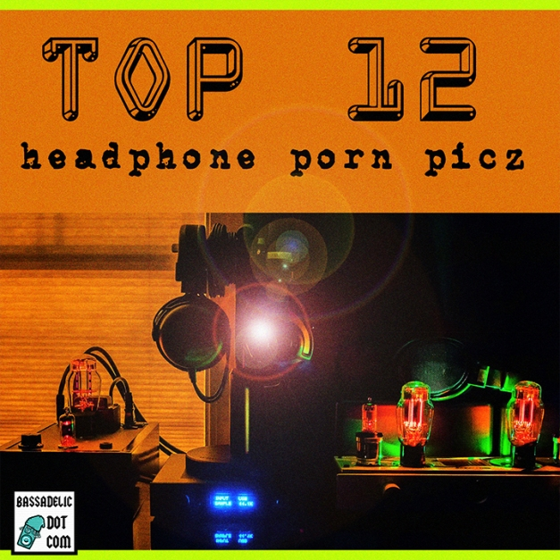 headphone-porn, top 12