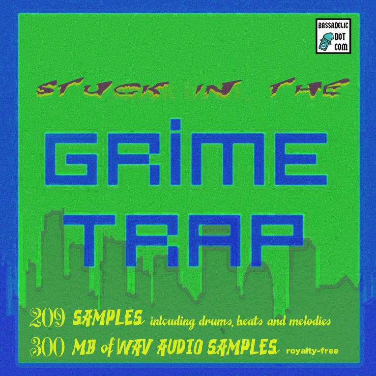 Bassadelic.com - Stuck in the Grime Trap. Sample package!!